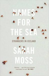 A cover of the books, Names for the Sea, by Sarah Moss, a book about Iceland
