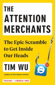 Tim Wu's book, The Attention Merchants