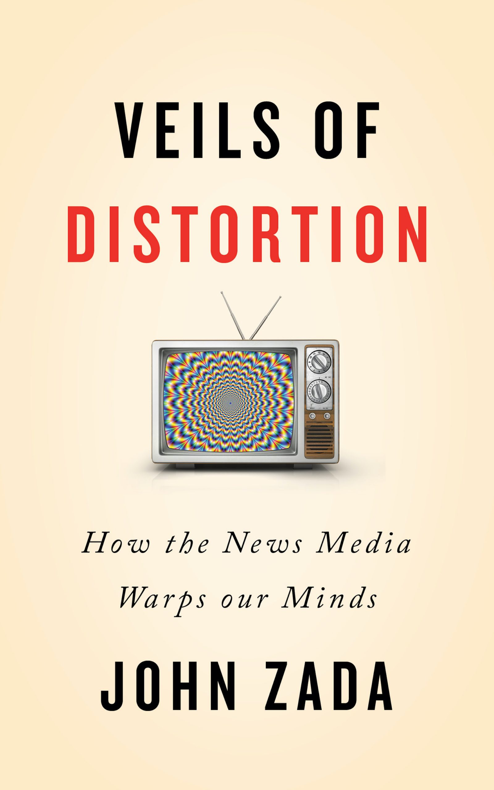 Veils of Distortion - How the News Media Warps Our Minds